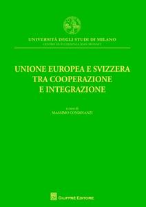 Libro Unione europea e Svizzera tra cooperazione e integrazione