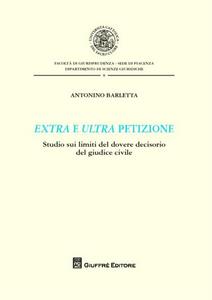 Libro Extra e ultra petizione. Studio sui limiti del dovere decisorio del giudice civile Antonino Barletta