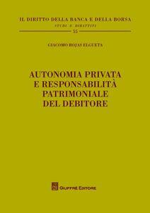 Foto Cover di Autonomia privata e responsabilità patrimoniale del debitore, Libro di Giacomo Rojas Elgueta, edito da Giuffrè