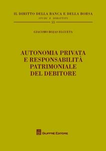 Libro Autonomia privata e responsabilità patrimoniale del debitore Giacomo Rojas Elgueta