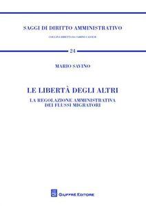 Libro Le libertà degli altri. La regolazione amministrativa dei flussi migratori Mario Savino