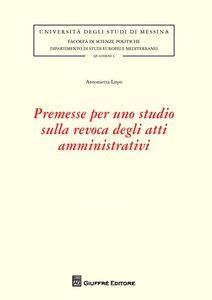 Libro Premesse per uno studio sulla revoca degli atti amministrativi Antonietta Lupo