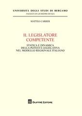 Il legislatore competente. Statica e dinamica della potestà legislativa nel modello regionale italiano