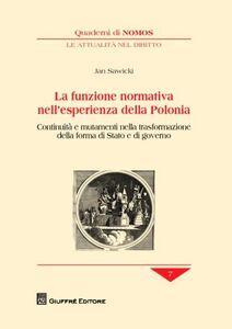 Libro La funzione normativa nell'esperienza della Polonia. Continuità e mutamenti nella trasformazione della forma di Stato e di governo Jan Sawicki