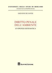 Libro Diritto penale dell'ambiente. Un'ipotesi sistematica Giovanni De Santis