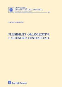 Libro Flessibilita organizzativa e autonomia contrattuale Andrea Morone