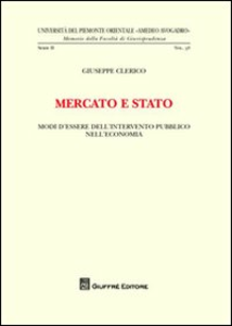 Libro Mercato e Stato. Modi d'essere dell'intervento pubblico nell'economia Giuseppe Clerico