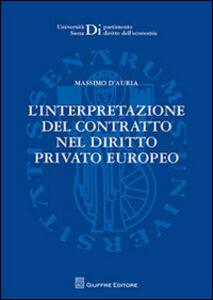 Foto Cover di L' interpretazione del contratto nel diritto privato europeo, Libro di Massimo D'Auria, edito da Giuffrè
