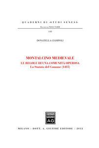 Montalcino Medievale. Le regole di una comunità operosa. Lo Statuto del Comune (1415)
