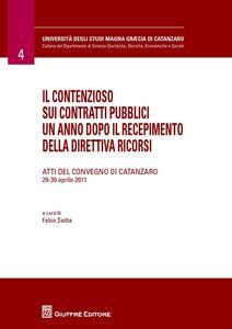 Libro Il contenzioso sui contratti pubblici un anno dopo il recepimento della direttiva ricorsi. Atti del Convegno (Catanzaro, 29-30 aprile 2011)
