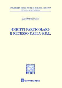 Foto Cover di «Diritti particolari» e recesso dalla s.r.l., Libro di Alessandra Daccò, edito da Giuffrè