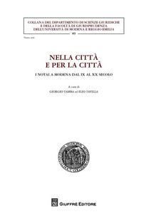 Libro Nella città e per la città. I notai a Modena dal IX al XX secolo