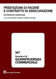 Libro Prestazioni di facere e contratto di assicurazione. Fattispecie e discipline Gabriele Racugno , Paoloefisio Corrias