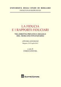 Libro La fiducia e i rapporti fiduciari. Tra diritto privato e regole del mercato finanziario
