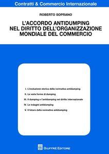 Libro L' accordo antidumping nel diritto dell'organizzazione mondiale del commercio Roberto Soprano