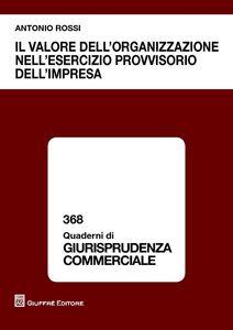 Libro Il valore dell'organizzazione nell'esercizio provvisorio dell'impresa Antonio Rossi