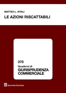Foto Cover di Le azioni riscattabili, Libro di Matteo L. Vitali, edito da Giuffrè