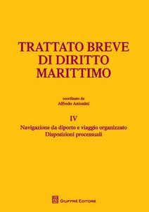 Libro Trattato breve di diritto marittimo. Vol. 4: Navigazione da diporto e viaggio organizzato. Disposizioni processuali.