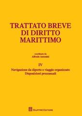 Trattato breve di diritto marittimo. Vol. 4: Navigazione da diporto e viaggio organizzato. Disposizioni processuali.