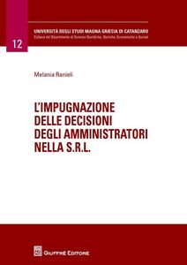 Libro L' impugnazione delle decisioni degli amministratori nella s.r.l. Melania Ranieli