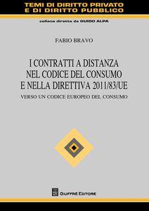 Libro I contratti a distanza nel codice del consumo e nella direttiva 2011/83/UE. Verso un codice europeo del consumo Fabio Bravo