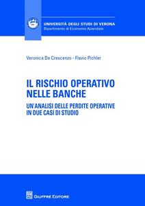 Libro Il rischio operativo nelle banche. Un'analisi delle perdite operative in due casi di studio Veronica De Crescenzo , Flavio Pichler