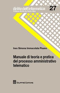 Libro Manuale di teoria e pratica del processo amministrativo telematico Ines S. Pisano