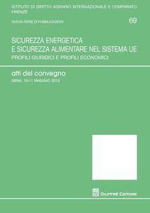 Foto Cover di Sicurezza energetica e sicurezza alimentare nel sistema UE. Profili giuridici e profili economici, Libro di  edito da Giuffrè