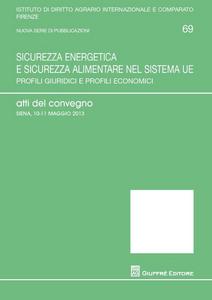 Libro Sicurezza energetica e sicurezza alimentare nel sistema UE. Profili giuridici e profili economici