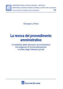 Libro La revoca del provvedimento amministrativo. L'instabilità delle decisioni amministrative tra esigenze di funzionalizzazione e tutela degli interessi privati