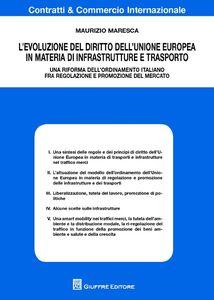 Libro L' evoluzione del diritto dell'Unione Europea in materia di infrastrutture e trasporto. Una riforma dell'ordinamento italiano fra regolazione e promozione del mercato Maurizio Maresca