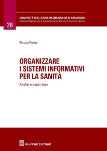 Libro Organizzare i sistemi informativi per la sanità. Analisi e esperienze Rocco Reina