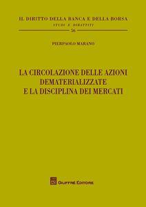 Libro La circolazione delle azioni dematerializzate e la disciplina dei mercati Pierpaolo Marano