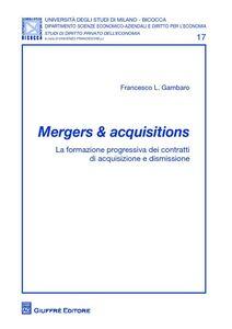 Libro Mergers & acquisitions. La formazione progressiva dei contratti di acquisizione e dismissione Francesco Gambaro