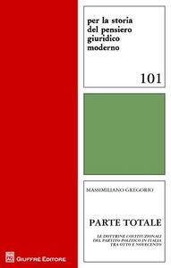 Libro Parte totale. Le dottrine costituzionali del partito politico in Italia tra Otto e Novecento Massimiliano Gregorio
