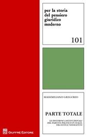 Parte totale. Le dottrine costituzionali del partito politico in Italia tra Otto e Novecento