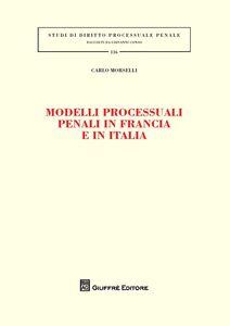 Libro Modelli processuali penali in Francia e in Italia Carlo Morselli