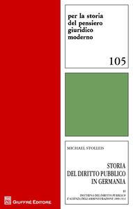 Storia del diritto pubblico in Germania. Vol. 2: Dottrina del diritto pubblico e scienza dell'amministrazione 1800-1914.