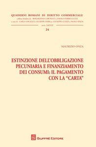 Libro Estinzione dell'obbligazione pecuniaria e finanziamento dei consumi. Il pagamento con la carta Maurizio Onza