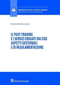 Foto Cover di Il post-trading e i servizi erogati dai CSD: aspetti gestionali e di regolamentazione, Libro di Veronica De Crescenzo, edito da Giuffrè