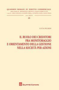 Libro Il ruolo dei creditori fra monitoraggio e orientamento della gestione nella società per azioni Lucia Picardi