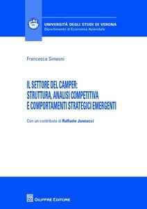 Foto Cover di Il settore del camper. Struttura, analisi competitiva e comportamenti strategici emergenti, Libro di Francesca Simeoni, edito da Giuffrè