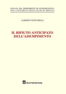 Foto Cover di Il rifiuto anticipato dell'adempimento, Libro di Alberto Venturelli, edito da Giuffrè