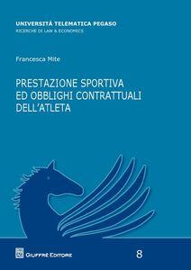 Foto Cover di Prestazione sportiva ed obblighi contrattuali dell'atleta, Libro di Francesca Mite, edito da Giuffrè
