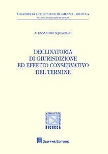 Foto Cover di Declinatoria di giurisdizione ed effetto conservativo del termine, Libro di  edito da Giuffrè