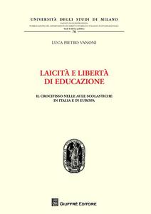 Libro Laicità e libertà di educazione. Il crocifisso nelle aule scolastiche in Italia e in Europa Luca Pietro Vanoni