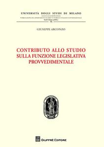 Libro Contributo allo studio sulla funzione legislativa provvedimentale Giuseppe Arconzo