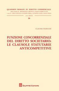 Libro Funzione concorrenziale del diritto societario. Le clausole statutarie anticompetitive Claudia Tedeschi