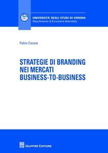 Foto Cover di Strategie di branding nei mercati business-to-business, Libro di Fabio Cassia, edito da Giuffrè