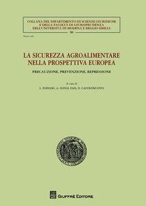 Foto Cover di La sicurezza agroalimentare nella prospettiva europea. Precauzione, prevenzione, repressione, Libro di  edito da Giuffrè
